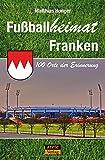 Fußballheimat Franken: 100 Orte der Erinnerung (Fußballheimat / 100 Orte der Erinnerung) - Matthias Hunger