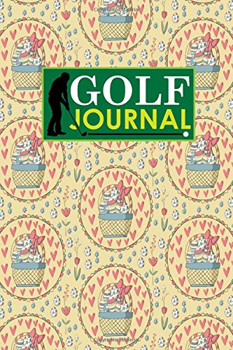 Golf Journal: Blank Golf Scorecards, Golf Record Log, Golf Course Notebook, Golf Yardage Book, Cute Easter Egg Cover: Volume 10 (Golf Journals) por Rogue Plus Publishing