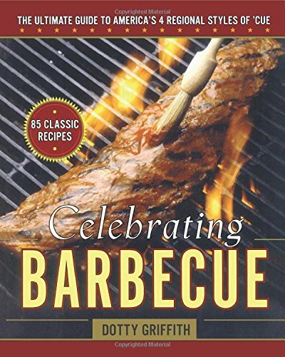 Celebrating Barbecue: The Ultimate Guide to America's 4 Regional Styles by Dotty Griffith (1-Jan-2011) Paperback