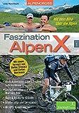 Faszination AlpenX: Band 1: Alpencross: Mit dem Bike über die Alpen / Virus Alpencross: 3 Bike-Routen zum Gardasee / Ein Gefühlsausbruch in Wort und ... Info- und Serviceteil / Mit GPS-Hinweisen