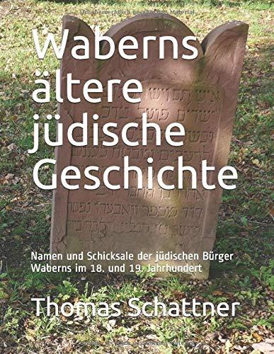 Waberns ältere jüdische Geschichte: Namen und Schicksale der jüdischen Bürger Waberns im 18. und 19. Jahrhundert