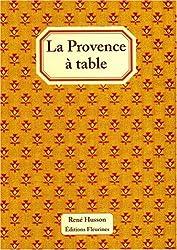 La Provence à table : 120 recettes de cuisine de Provence