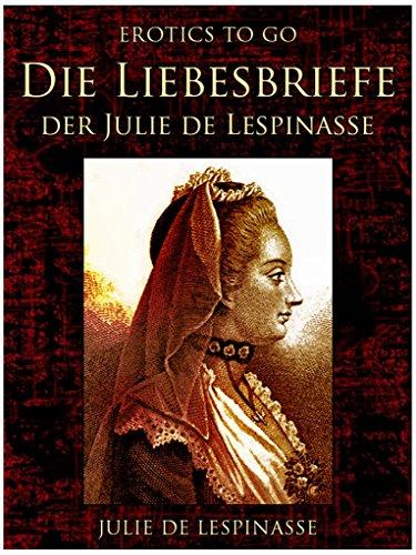 Die Liebesbriefe der Julie de Lespinasse (Erotics To Go)