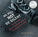 We Will Not Be Silent: The White Rose Student Resistance Movement That Defied Adolf Hitler by Russell Freedman front cover