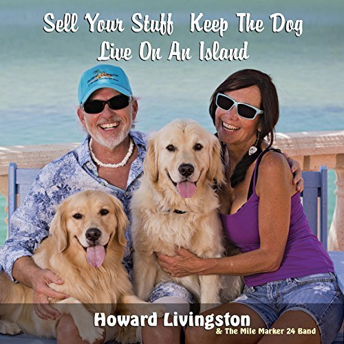 Sell Your Stuff Keep The Dog Live On An Island by Howard Livingston & The Mile Marker 24 Band (2013-08-03)