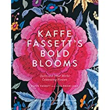 Kaffe Fassett's Bold Blooms: Quilts and Other Works Celebrating Flowers (English Edition)