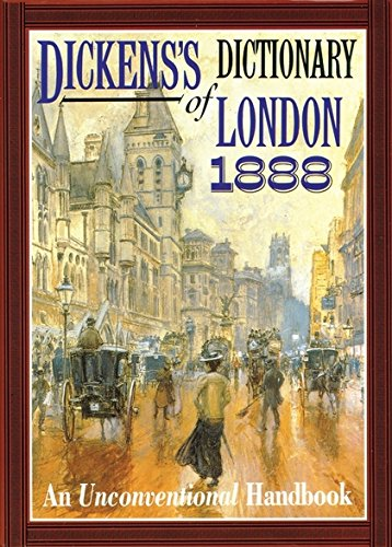Dickens' Dictionary of London 1888: An Unconventional Handbook por Charles Dickens
