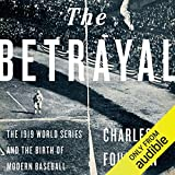 The Betrayal : The 1919 World Series and the Birth of Modern Baseball
