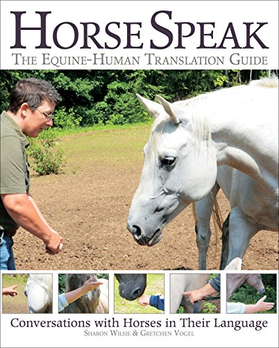 Horse Speak: An Equine-Human Translation Guide: Conversations with Horses in Their Language por Sharon Wilsie