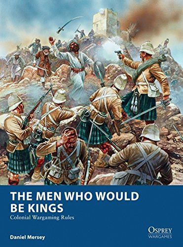 The Men Who Would Be Kings: Colonial Wargaming Rules (Osprey Wargames) por Daniel Mersey