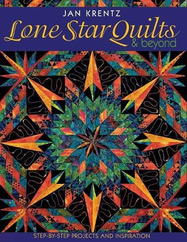 Lone Star Quilts & Beyond: Step-By-Step Projects and Inspiration (Quilt Star Designs)