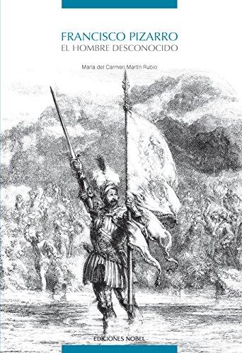 Francisco Pizarro. El hombre desconocido por María del Carmen Martín Rubio