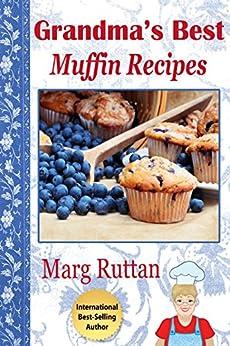 Grandma's Best Muffin Recipes (Grandma's Best Recipes Book 4) (English Edition) par [Ruttan, Marg]