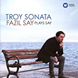 Troy Sonata-Fazil Say Plays Say