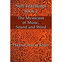 The Mysticism of Music, Sound and Word (The Sufi Teachings of Hazrat Inayat Khan Book 2) (English Edition)