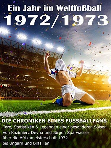 Ein Jahr im Weltfußball 1972 / 1973: Tore, Statistiken & Legenden einer Fußball-Saison im Weltfußball (German Edition) por Werner Balhauff
