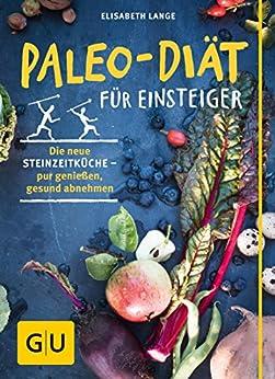 Paleo-Diät für Einsteiger: Die neue Steinzeitküche - pur genießen, gesund abnehmen (GU Einzeltitel Gesunde Ernährung) von [Lange, Elisabeth]
