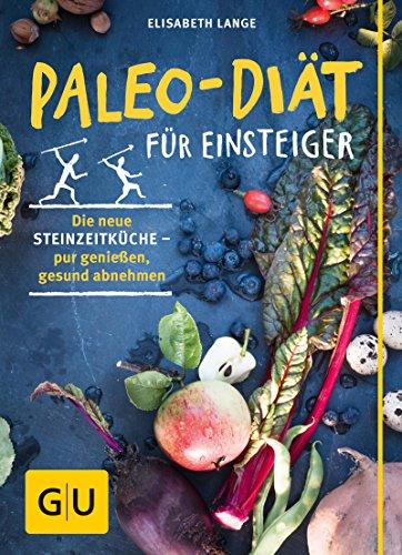 Paleo-Diät für Einsteiger: Die neue Steinzeitküche - pur genießen ...