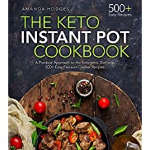 The Keto Instant Pot Cookbook: A Practical Approach to the Ketogenic Diet with 500+ Easy Pressure Cooker Recipes (Low Carb High Fat Series) (English Edition)
