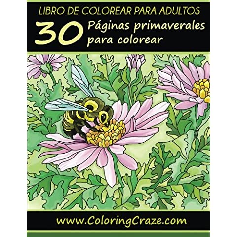 Libro de colorear para adultos: 30 Páginas primaverales para colorear, Serie de libros de colorear para adultos creados por www.ColoringCraze.com: ... colorear para adultos para aliviar el