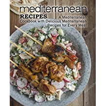 Mediterranean Recipes: A Mediterranean Cookbook with Delicious Mediterranean Recipes for Every Meal (English Edition)