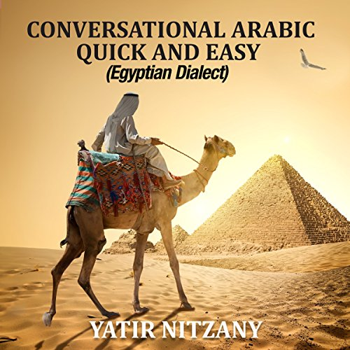 Conversational Arabic Quick and Easy: Egyptian Dialect, Spoken Egyptian Arabic, Colloquial Arabic of Egypt - Yatir Nitzany - Unabridged