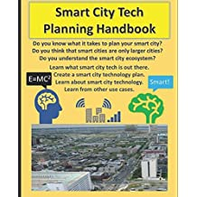 Smart City Tech Planning Handbook: Your Smart City Planning Guide for broadband, IOT, and solutions in technology. A handbook for learning about smart city use cases, technology, and roll out