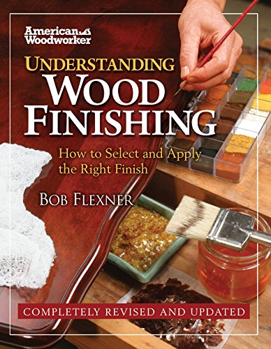 Understanding Wood Finishing Hardcover (American Woodworker (Hardcover))