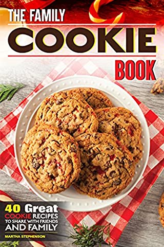 The Family Cookie Book: 40 Great Cookie Recipes to Share with Friends and Family