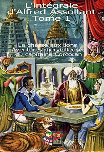 L'intégrale d'Alfred Assollant  Tome 1: La chasse aux lions - Aventures merveilleuses du capitaine Corcoran par Alfred Assollant