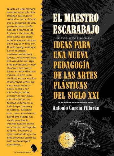 EL MAESTRO ESCARABAJO. IDEAS PARA UNA NUEVA PEDAGOGÍA DE LAS ARTES PLÁSTICAS DEL SIGLO XXI