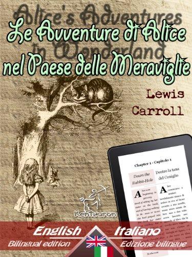 Alice's Adventures in Wonderland - Le Avventure di Alice nel Paese delle Meraviglie: Bilingual parallel text - Bilingue con testo inglese a fronte: English ... Italiano (Dual Language Easy Reader Vol. 2)