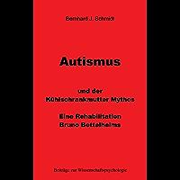 Autismus und der Kühlschrankmutter Mythos: Eine Rehabilitierung Bruno Bettelheims (Beiträge zur Wissenschaftspsychologie…