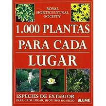 1000 Plantas para cada lugar: Especies de exterior para cada lugar, uso y tipo de suelo