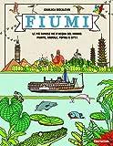 Fiumi. Le più famose vie d'acqua del mondo: piante, animali, popoli e città. Ediz. a colori
