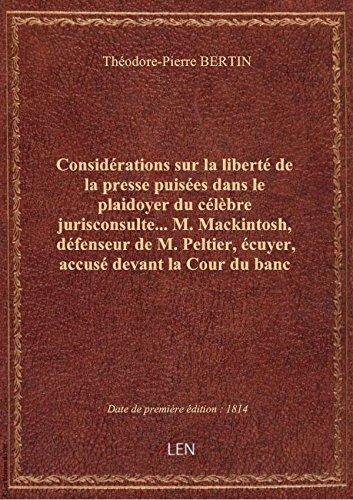 Considérations sur la liberté de la presse puisées dans le plaidoyer du célèbre jurisconsulte... M. par Théodore-Pierre BERT