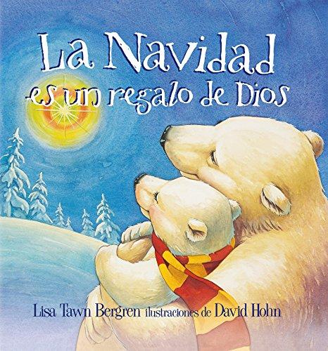 La Navidad Es un Regalo de Dios = God Gave Us Christmas por Lisa Tawn Bergren
