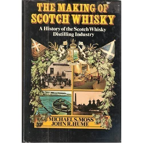 The Making of Scotch Whisky: A History of the Scotch Whisky Distilling Industry by Michael S. Moss (1981-06-09)