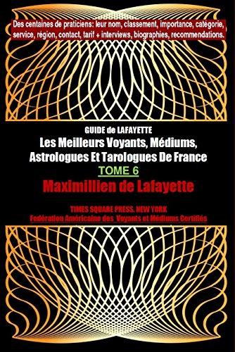 Tome 6 Edition Elect. GUIDE de LAFAYETTE: Les Meilleurs Voyants, Médiums, Astrologues et Tarologues de France (Les grands artisans de lumière de France)