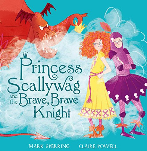 Princess Scallywag and the Brave, Brave Knight por Mark Sperring