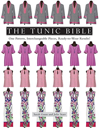 The Tunic Bible: One Pattern, Interchangeable Pieces, Ready-to-Wear Results! by [Gunn, Sarah, Starr, Julie]