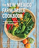 The New Mexico Farm Table Cookbook: 100 Homegrown Recipes from the Land of Enchantment (The Farm Table Cookbook) (English Edition)