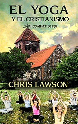 EL YOGA Y EL CRISTIANISMO—¿Son compatibles? por Chris Lawson