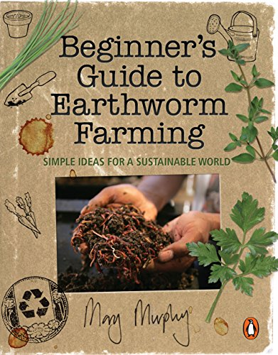 Beginner's Guide to Earthworm Farming: Simple Ideas for a Sustainable World