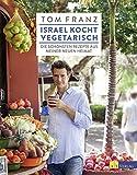 Israel kocht vegetarisch: Die schönsten Rezepte aus meiner neuen Heimat