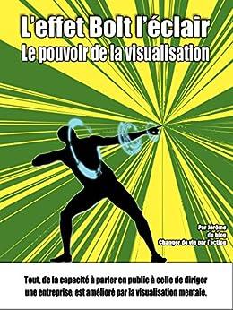 L'effet Bolt l'éclair : le pouvoir de la visualisation: Livre développement personnel par [Jérôme]
