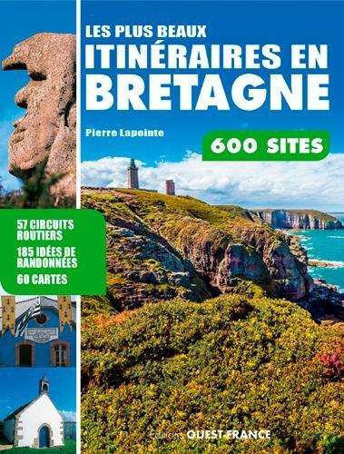 Les plus beaux itinéraires en Bretagne, 600 sites