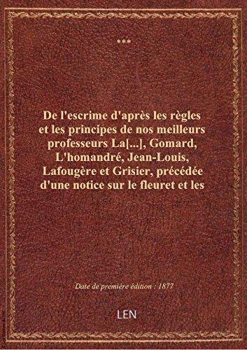 De l'escrime d'après les règles et les principes de nos meilleurs professeurs La[...], Gomard, L'hom par XXX
