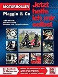 Motorroller Piaggio & Co.: Die Viertakter 50 bis 500 Kubik (Jetzt helfe ich mir selbst, Band 3323)