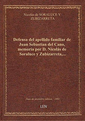 Defensa del apellido familiar de Juan Sebastian del Cano, memoria por D. Nicolás de Soraluce y Zubiz
